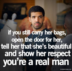 if you still her bags, oor for her, open tell her that she's beautiful and show her respect you're a real man