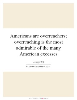 Americans are overreachers; 