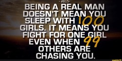 - #815- BEING A REAL MAN DOESN'T MEAN YOU SLEEP WITH GIRLS. IT MEA YOU FIGHT FOR ONE EVEN WHEN OTHERS AR CHASING YOU. nny.ce