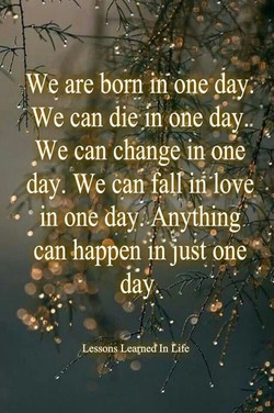 We are born if one .day: 