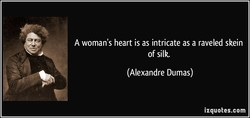A woman's heart is as intricate as a raveled skein