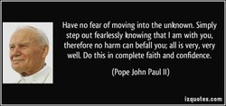 Have no fear of moving into the unknown. Simply 