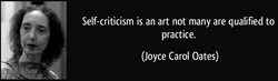 Self-criticism is an art not many are qualified to 