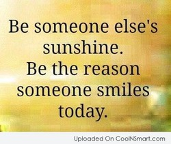 Be someone else's sunshine. Be the reason someone smiles today. Uploaded On CoolNSmart.com