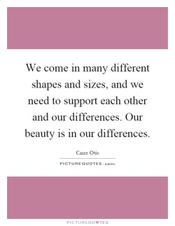 We come m many different 