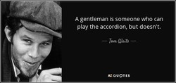 A gentleman is someone who can 