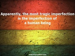 Apparently,. the most tragic imperfection 