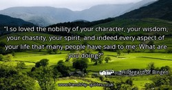 'l so loved the nobility of your character, your wisdom, 