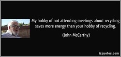My hobby of not attending meetings about recycling 