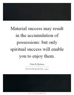 Material success may result 
