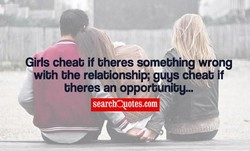 Girls cheat if bheres something wrong 
