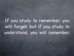 If you study to remember, you 