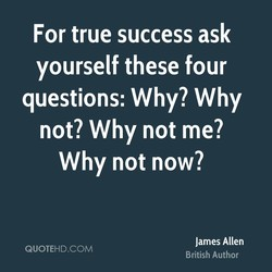 For true success ask 