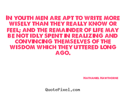 IN YOUTH MEN ARE APT TO WRITE MORE 
