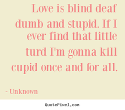 Love, is blind dear 