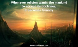 Whenever religion wants the mankind 