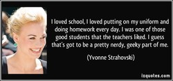 I loved school, I loved putting on my uniform and 