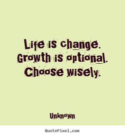 Life IS change. 