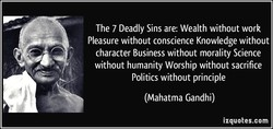 The 7 Deadly Sins are: Wealth without work 