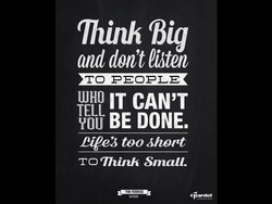 Think ßig and don't Ciåten TO PEOPLE UJHO IT CAN'T TELL BE DONE. ßi@3 too TO Think Small.