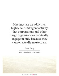 Meetings are an addictive, 