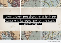 Love knows not distance; it hath no 