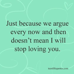 Just because we argue 