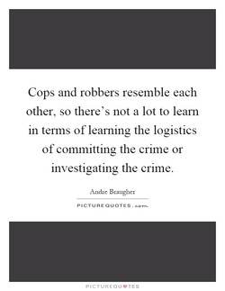 Cops and robbers resemble each 