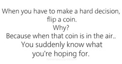 When you have to make a hard decision, 