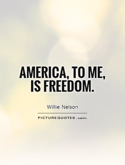 AMERICA, TO ME, IS FREEDOM. Willie Nelson PICTURE QUOTES .