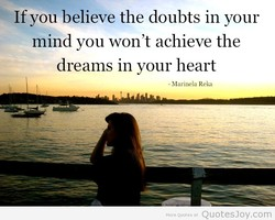 If you believe the doubts in your 