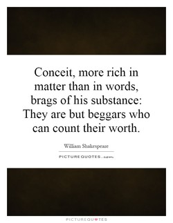 Conceit, more rich in