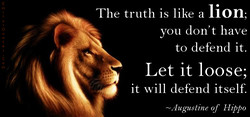 The truth is like a lion; 