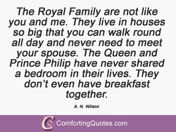 The Royal Family are not like 