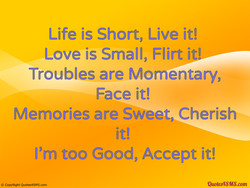 Life is Short, Live it! 