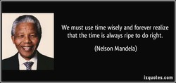 We must use time wisely and forever realize 