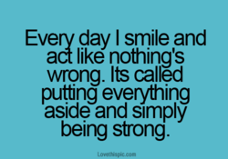 Every day I smile and 