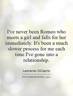 I've never been Romeo who 