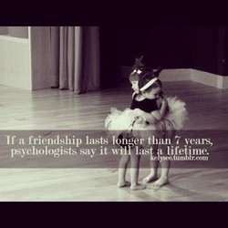 If a friendship lasts* Ibn eF than 7 years, 