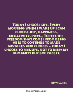 TODAY 1 CHOOSE uFE. EVERY 
