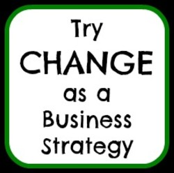 Try CHANGE as a Business Strategy