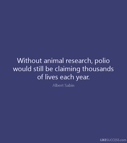 Without animal research, polio 