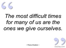 The most difficult times 