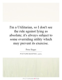 I'm a Utilitarian, so I don't see 