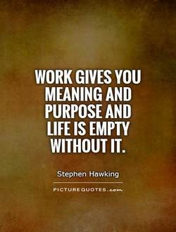 WORK GIVES YOU 