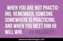 WHEN you ARE NOT PRACTIC- 