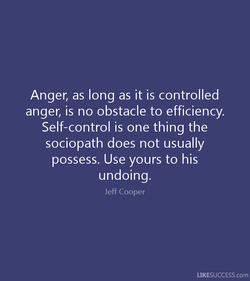 Anger, as long as it is controlled 
