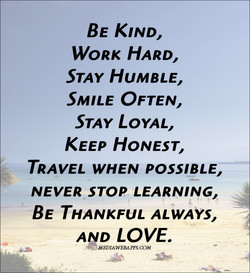 BE KIND, WORK HARD, STAY HUMBLE, SMILE OFTEN, STAY LOYAL, KEEP HONEST, TRAVEL WHEN POSSIBLE, NEVER STOP LEARNING, BE THANKFUL ALWAYS, LOVE. COM
