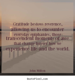 Gratitude bestows reverence, 