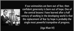 If our animosities are born out of fear, then 